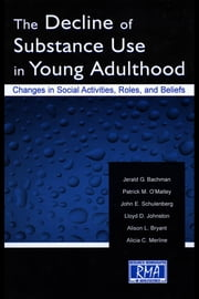 The Decline of Substance Use in Young Adulthood: Changes in Social Activities, Roles, and Beliefs ebook by Ludden, Jerald