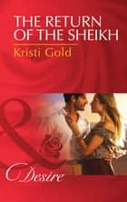 The Return of the Sheikh (Mills & Boon Desire) ebook by Kristi Gold