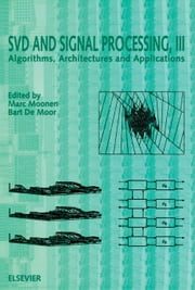 SVD and Signal Processing, III: Algorithms, Architectures and Applications ebook by Moonen, M.