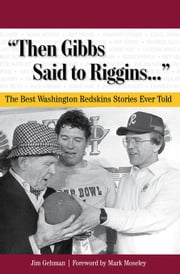 """Then Gibbs Said to Riggins. . ."": The Best Washington Redskins Stories Ever Told ebook by Gehman, Jim"
