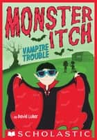 Vampire Trouble (Monster Itch #2) ebook by David Lubar