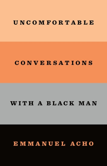 Uncomfortable Conversations with a Black Man ebook by Emmanuel Acho