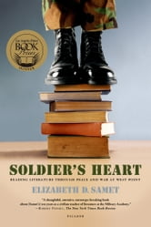Soldier's Heart - Reading Literature Through Peace and War at West Point ebook by Elizabeth D. Samet
