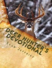 Deer Hunter's Devotional: Hunting for the Heart of God ebook by Sean Jeffries