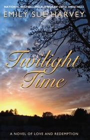 Twilight Time - A Novel of Love and Redemption ebook by Emily Sue Harvey
