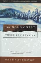 The Gold Coast - Three Californias ebook by Kim Stanley Robinson