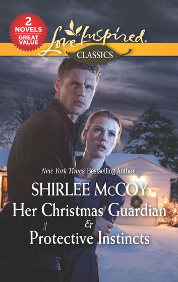Her Christmas Guardian & Protective Instincts - Her Christmas Guardian\Protective Instincts ebook by Shirlee McCoy