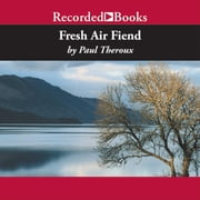 Fresh Air Fiend - Travel Writings audiobook by Paul Theroux