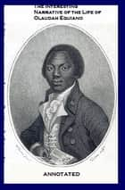 The Interesting Narrative of the Life of Olaudah Equiano (Annotated) ebook by Olaudah Equiano