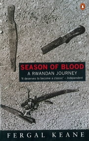 Season of Blood - A Rwandan Journey ebook by Fergal Keane