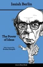The Power of Ideas - Second Edition ebook by Isaiah Berlin, Henry Hardy, Avishai Margalit