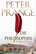 Die Philosophin - Historischer Roman eBook by Dr. Peter Prange