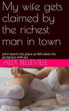 My wife gets claimed by the richest man in town - The Tattoo Artist, #2 ebook by Alex Belleville