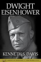 Dwight Eisenhower ebook by Kenneth S. Davis