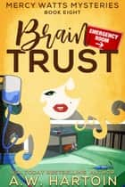 Brain Trust (Mercy Watts Mysteries Book 8) ebook by A.W. Hartoin