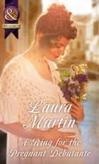 A Ring For The Pregnant Debutante (Mills & Boon Historical) ebook by Laura Martin