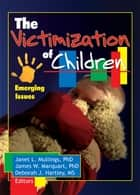 The Victimization of Children ebook by Janet Mullings,James Marquart,Deborah Hartley