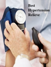 Best Hypertension Relieve ebook by V.T.