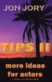 TIPS II, More Ideas for Actors ebook by Jon Jory