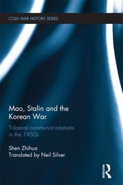 Mao, Stalin and the Korean War - Trilateral Communist Relations in the 1950s ebook by Shen Zhihua