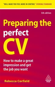 Preparing the Perfect CV - How to Make a Great Impression and Get the Job You Want ebook by Kobo.Web.Store.Products.Fields.ContributorFieldViewModel