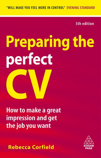 Preparing the Perfect CV - How to Make a Great Impression and Get the Job You Want ebook by Rebecca Corfield