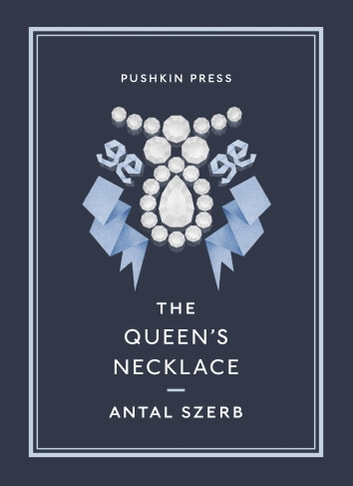 The Queen's Necklace eBook by Antal Szerb