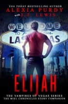 Elijah: The Miel Chronicles (A Reign of Blood Companion Story) ebook by J.T. Lewis, Alexia Purdy