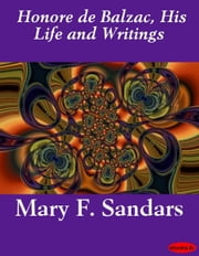 Honore de Balzac, His Life and Writings ebook by Mary F. Sandars