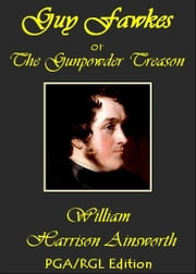 Guy Fawkes, or The Gunpowder Treason ebook by William Harrison Ainsworth