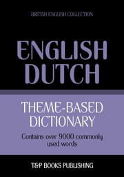 Theme-based dictionary British English-Dutch - 9000 words ebook by Andrey Taranov