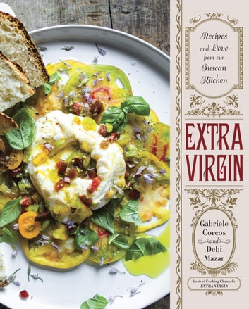 Extra Virgin - Recipes & Love from Our Tuscan Kitchen 電子書 by Gabriele Corcos,Debi Mazar