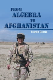 From Algebra to Afghanistan - A Math Teacher goes to War ebook by Franke Gracia