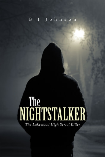 The Nightstalker - The Lakewood High Serial Killer ebook by B J Johnson