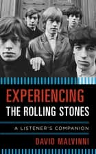 Experiencing the Rolling Stones - A Listener's Companion ebook by