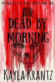 Dead by Morning (Rituals of the Night Book One) ebook by Kayla Krantz