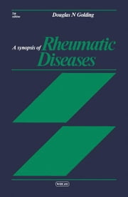 A Synopsis of Rheumatic Diseases ebook by Golding, Douglas N.