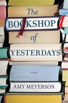The Bookshop of Yesterdays ebook by Amy Meyerson