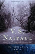 The Enigma of Arrival ebook by V. S. Naipaul
