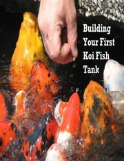 Building Your First Koi Fish Tank ebook by V.T.