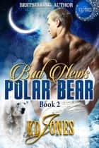 Bad News Polar Bear ebook by KD Jones