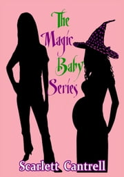 The Magic Baby Series ebook by Scarlett Cantrell