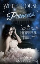 White House Princess 2 - Hopeful ebook by Any Cherubim