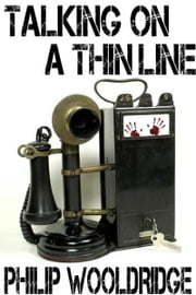 Talking On A Thin Line ebook by Philip Wooldridge