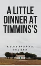 A Little Dinner at Timmins's (Annotated) ebook by William Makepeace Thackeray