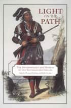 Light on the Path ebook by Thomas J. Pluckhahn,Robbie Ethridge,Adam King,Jerald T. Milanich,Thomas J. Pluckhahn,Marvin T. Smith,Eric E. Bowne,Theda Purdue,Robbie Ethridge,John E. Worth,S. Kowalewski,Steven C. Hahn,Scott Jones,William M. Jurgelski,Mark Williams