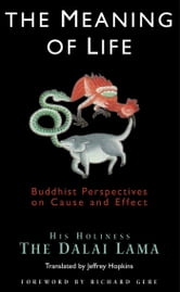 The Meaning of Life - Buddhist Perspectives on Cause and Effect ebook by His Holiness the Dalai Lama