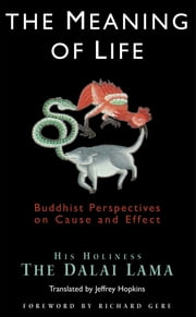 The Meaning of Life - Buddhist Perspectives on Cause and Effect ebook by His Holiness the Dalai Lama,Jeffrey Hopkins,Richard Gere