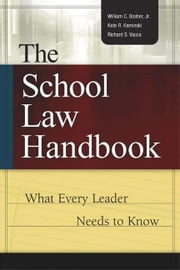 The School Law Handbook: What Every Leader Needs to Know ebook by Bosher Jr, William C.