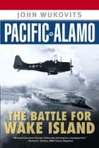 Pacific Alamo - The Battle for Wake Island ebook by John Wukovits